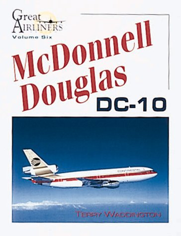 McDonnell Douglas DC-10 (Great Airliners Series Volume Six): Waddington, Terry