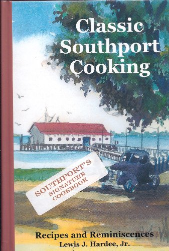 Classic Southport Cooking: Recipes and Reminiscences of Old Southport, North Carolina