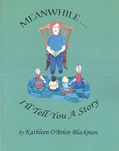 Meanwhile.I'll tell you a story: Kathleen O'Brien Blackman