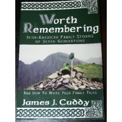 Worth Remembering (Irish-American Family Stories of Seven Generations and how to Write your famil...