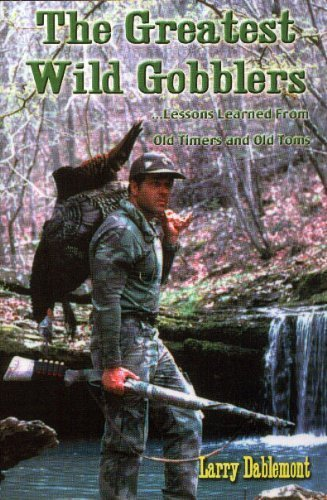 Greatest Wild Gobblers Lessons Learned from Old: Dablemont, Larry