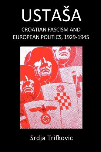 Ustasa: Croatian Fascism and European Politics, 1929-1945: Srdja Trifkovic