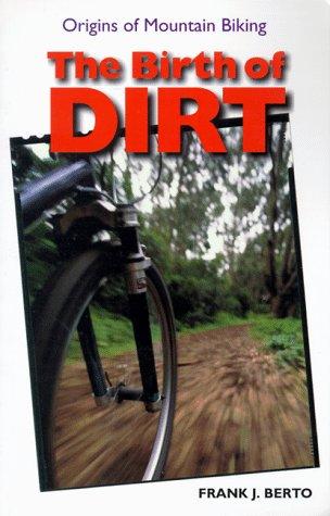 9781892495105: The Birth of Dirt: Origins of Mountain Biking
