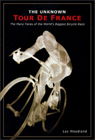 9781892495266: The Unknown Tour de France: The Many Faces of the World's Greatest Bicycle Race (Cycling Resources Book)