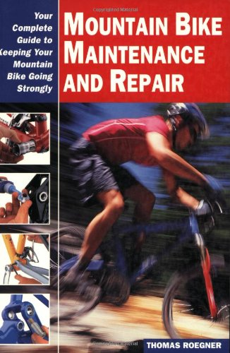 Mountain Bike Maintenance and Repair: Your Complete Guide to Keeping Your Mountain Bike Going ...