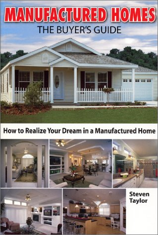 Manufactured Homes: The Buyer's Guide: How to Realize Your Dream in a Manufactured Home (Home ...
