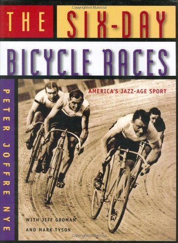 The Six-Day Bicycle Races: America's Jazz-Age Sport: Nye, Peter