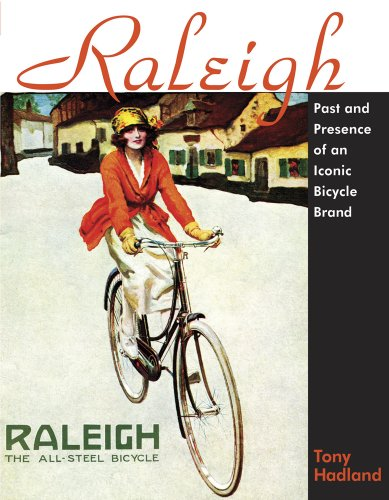 Raleigh Past and Presence of an Iconic Bicycle Brand Cycling Resources: Tony Hadland