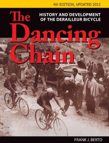 The Dancing Chain: History and Development of the Derailleur Bicycle: Frank Berto