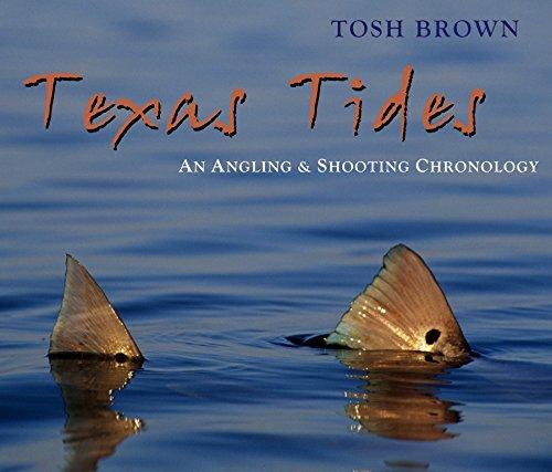Texas Tides: An Angling & Shooting Chronology: Tosh Brown