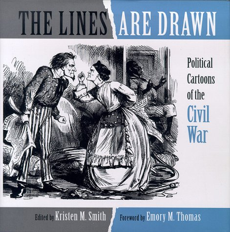 The Lines Are Drawn: Political Cartoons Of The Civil War.