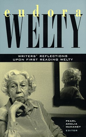 Eudora Welty: Writers' Reflections upon First Reading Welty: Morris, Willie; Price, Reynolds; ...