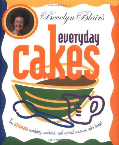 Bevelyn Blair's Everyday Cakes: The Ultimate Workday, Weekend, and Special Occasion Cake Book (1892514613) by Bevelyn Blair
