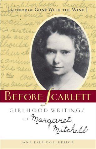 Before Scarlett : Girlhood Writings of Margaret Mitchell: Mitchell, Margaret; Eskridge, Jane (...