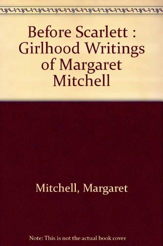 9781892514899: Before Scarlett : Girlhood Writings of Margaret Mitchell