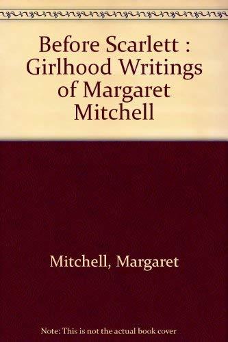 9781892514899: Before Scarlett : Girlhood Writings of Margaret Mitchell