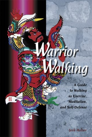 9781892515254: Warrior Walking: A Guide to Walking as Exercise, Meditation, and Self-Defense