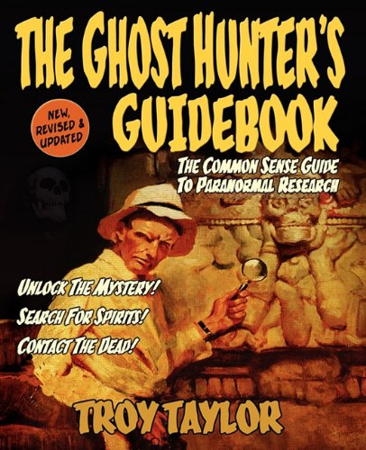 The ghost hunter's guidebook :; the essential handbook of ghost research: Taylor, Troy