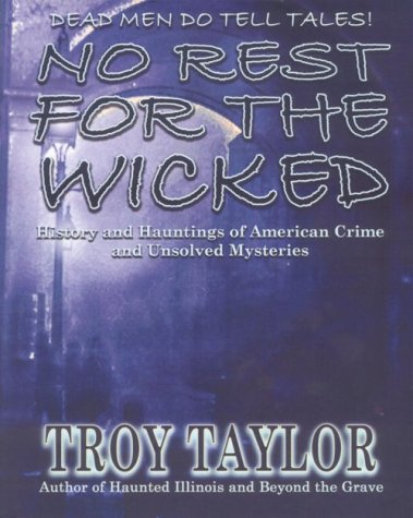 No Rest for the Wicked: History & Hauntings of American Crime & Unsolved Mysteries: Troy ...