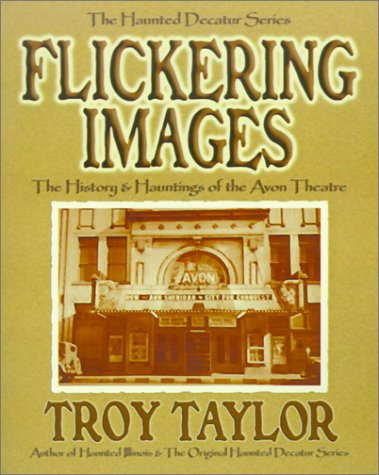 9781892523150: Flickering Images: The History & Hauntings of the Avon Theatre (Haunted Decatur)