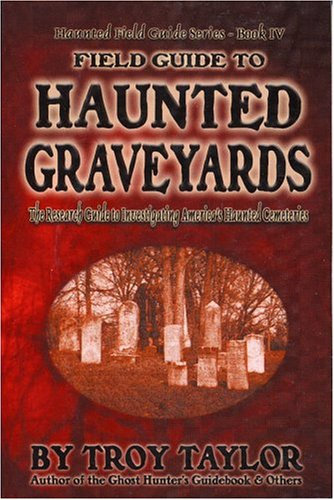 Field Guide to Haunted Graveyards (Haunted Field Guide Series, Book 4): Taylor, Troy