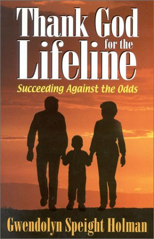 Thank God for the Lifeline: Succeeding Against the Odds: Holman, Gwendolyn