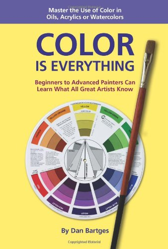 9781892538369: Color Is Everything: Master the Use of Color in Oils, Acrylics or Watercolors