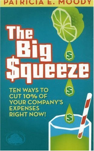 9781892538451: The Big Squeeze: Ten Ways to Cut Your Spend 10% Right Now!
