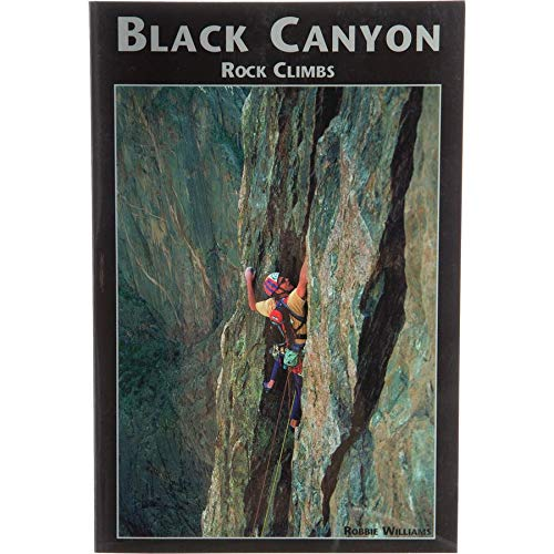 Black Canyon Rock Climbs.: Robbie Williams.