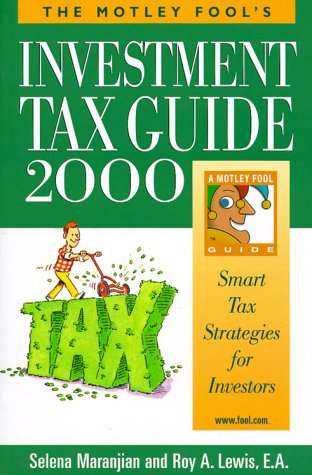 The Motley Fool's Investment Tax Guide 2000: Smart Tax Strategies for Investors (1892547058) by Selena Maranjian; Roy A. Lewis