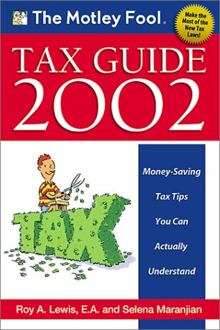 The Motley Fool Tax Guide: Money Saving Tax Tips You Can Actually Understand (1892547244) by Lewis, Roy A.; Maranjian, Selena