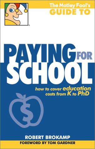 9781892547262: The Motley Fool's Guide to Paying for School: How to Cover Education Costs from K to Ph.D.