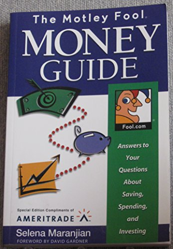 The Motley Fool Money Guide, Answers to your Questions about Saving, Spending, and Investing (1892547295) by Selena Maranjian