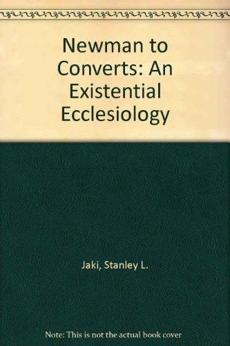 Newman to Converts: An Existential Ecclesiology: Jaki, Stanley L.