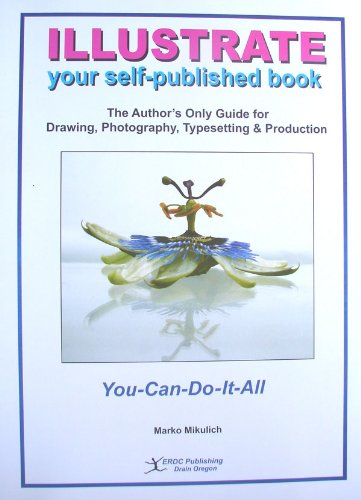 9781892551030: Illustrate Your Self-Published Book; The Author's Guide for Drawing, Photography, Typesetting & Production
