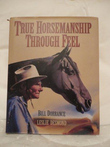 True Horsemanship Through Feel: Dorrance, Bill; Desmond, Leslie