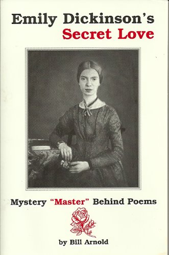 "Emily Dickinson's Secret Love: Mystery ""Master"" Behind Poems: 1: Arnold, Bill"