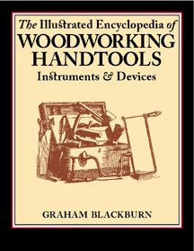 The Illustrated Encyclopedia of Woodworking Handtools Instruments and Devices. Fully Revised Third ...