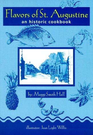 Flavors of St. Augustine: An Historic Cookbook: Hall, Maggi Smith; Smith Hall, Maggi