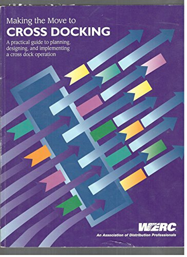 9781892663184: Making the move to cross docking: A practical guide to planning, designing, and implementing a cross dock operation