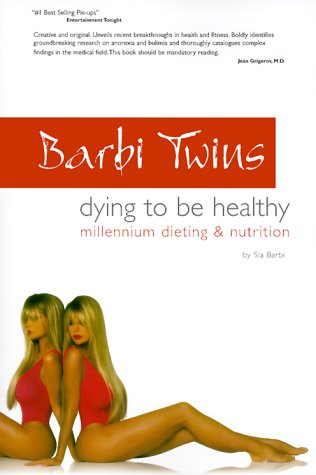 9781892676115: Barbi Twins - Dying To Be Healthy: Millennium Dieting and Nutrition