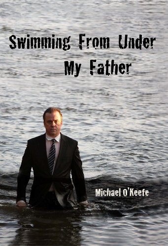 Swimming From Under My Father: O'Keefe, Michael