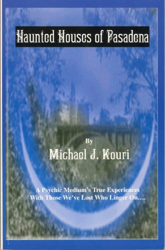 Haunted Houses of Pasadena: Kouri, Michael J.