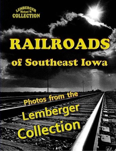 9781892689917: Railroads of Southeast Iowa: Photographs from the Lemberger Collection