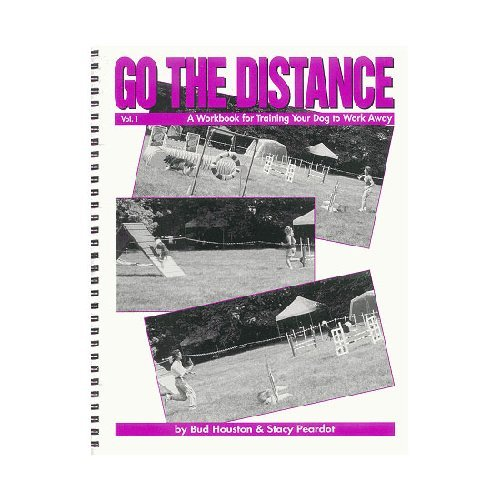 Go the Distance: v. 1: A Workbook for Training Your Dog to Work Away: Houston, Bud; Peardot, Stacy
