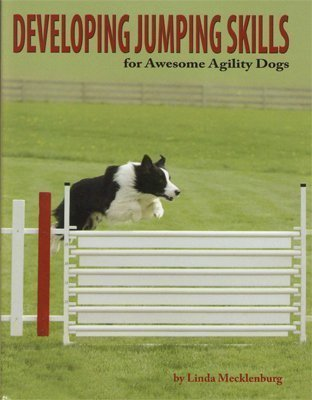Developing Jumping Skills for Awesome Agility Dogs: Linda mecklenburg