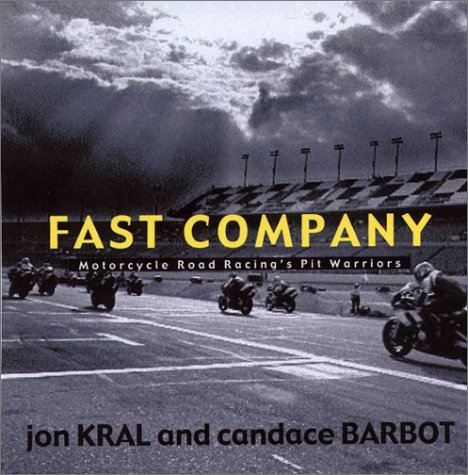 Fast Company: Motorcycle Road Racing's Pit Warriors: Kral, Jon, and Candace Barbot