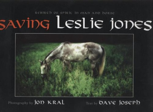 9781892695161: Saving Leslie Jones: Rebirth of Spirit in Man And Horse