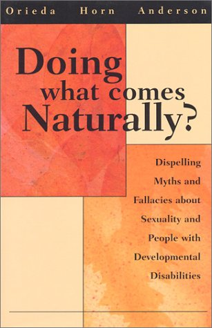 9781892696137: Doing What Comes Naturally? Dispelling Myths and Fallacies about Sexuality and People with Developmental Disabilities