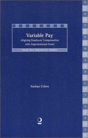Variable Pay: Aligning Employee Compensation With Organizational Goals: Cohen, Nathan